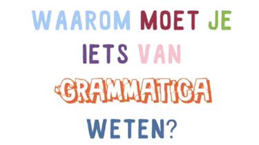 Waarom moet je iets van grammatica weten?