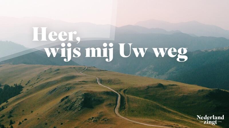 Nederland Zingt lied delen: Heer, wijs mij Uw weg