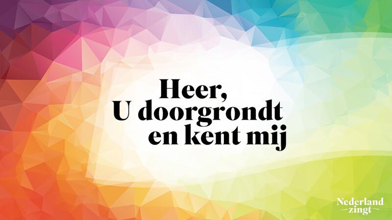 Nederland Zingt lied delen: Heer, U doorgrondt en kent mij