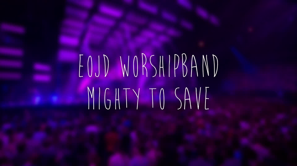 EOJD Worship Band - Mighty to Save